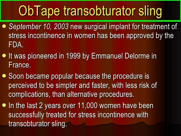 ObTape transobturator sling <ul><li>September 10, 2003  new surgical implant for treatment of stress incontinence in women...