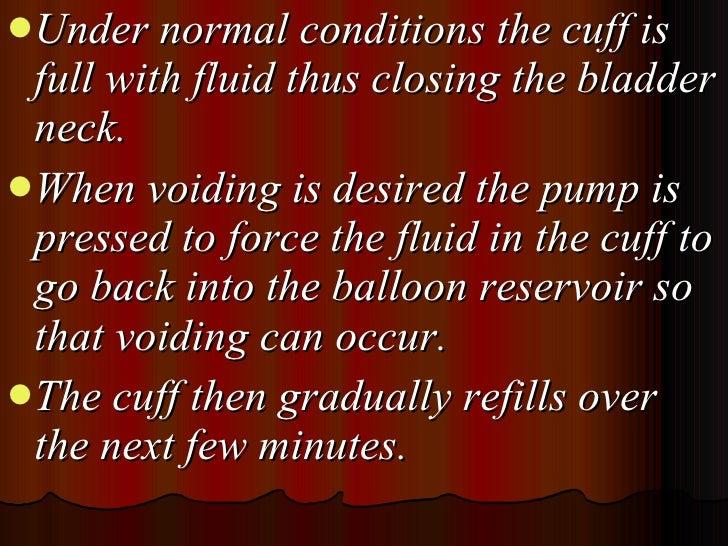 <ul><li>Under normal conditions the cuff is full with fluid thus closing the bladder neck.  </li></ul><ul><li>When voiding...