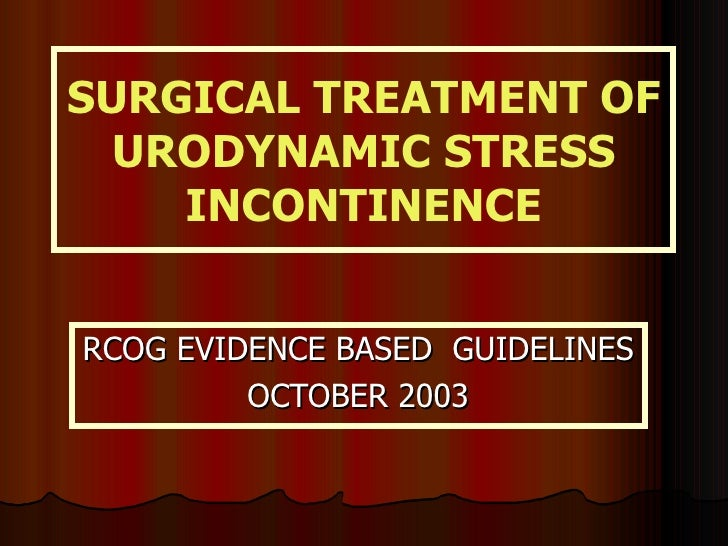 SURGICAL TREATMENT OF URODYNAMIC STRESS INCONTINENCE RCOG EVIDENCE BASED  GUIDELINES  OCTOBER 2003