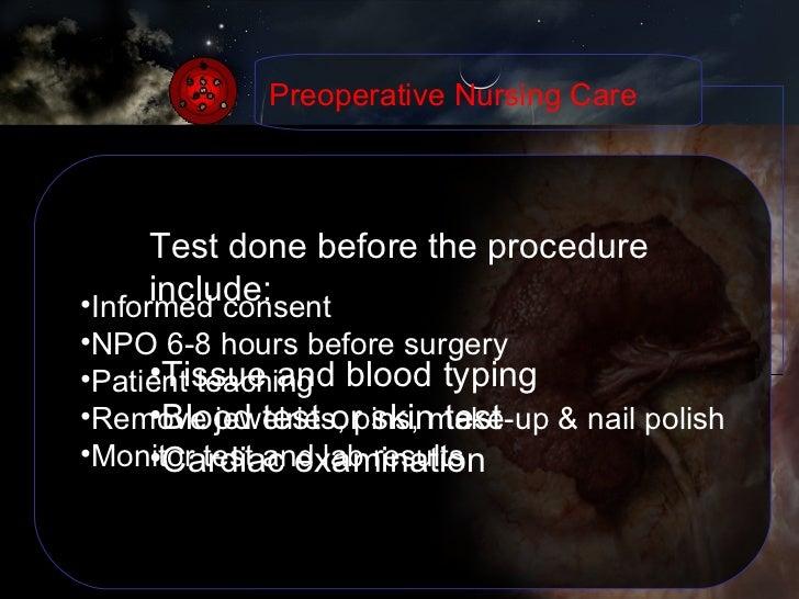 <ul><li>Test done before the procedure include: </li></ul><ul><li>Tissue and blood typing </li></ul><ul><li>Blood test or ...