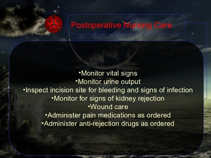 Postoperative Nursing Care <ul><li>Monitor vital signs </li></ul><ul><li>Monitor urine output </li></ul><ul><li>Inspect in...