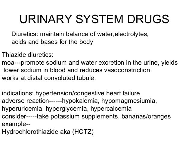 URINARY SYSTEM DRUGS Diuretics: maintain balance of water,electrolytes, acids and bases for the body Thiazide diuretics: m...