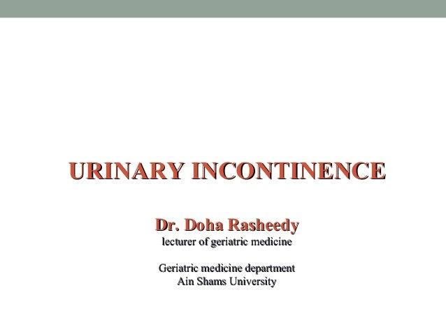 URINARY INCONTINENCEURINARY INCONTINENCE Dr. Doha RasheedyDr. Doha Rasheedy lecturer of geriatric medicinelecturer of geri...