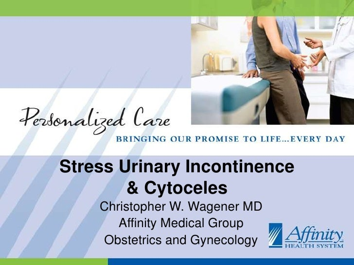Christopher W. Wagener MD<br />Affinity Medical Group <br />Obstetrics and Gynecology<br />Stress Urinary Incontinence & C...