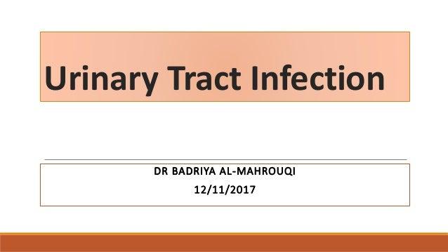 Urinary Tract Infection DR BADRIYA AL-MAHROUQI 12/11/2017