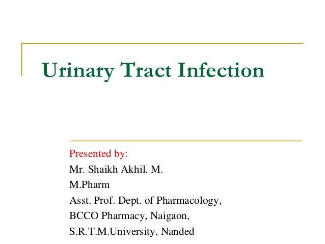 Urinary Tract Infection Presented by: Mr. Shaikh Akhil. M. M.Pharm Asst. Prof. Dept. of Pharmacology, BCCO Pharmacy, Naiga...