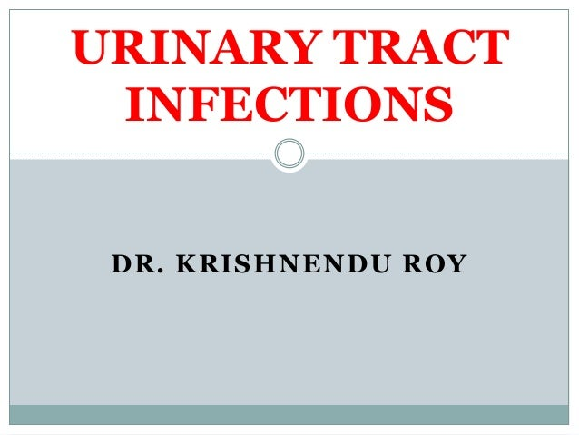DR. KRISHNENDU ROY URINARY TRACT INFECTIONS