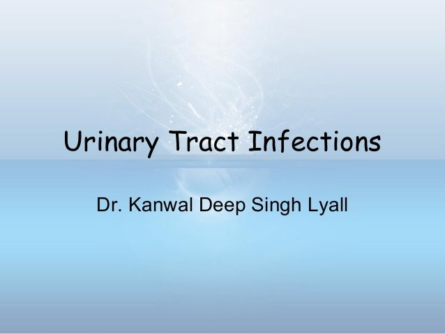 Urinary Tract Infections Dr. Kanwal Deep Singh Lyall