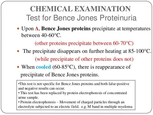 CHEMICAL EXAMINATION Test for Bence Jones Proteinuria  Upon Δ, Bence Jones proteins precipitate at temperatures between 4...
