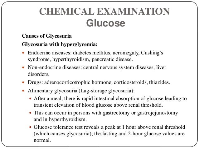 CHEMICAL EXAMINATION Glucose Causes of Glycosuria Glycosuria with hyperglycemia:  Endocrine diseases: diabetes mellitus, ...