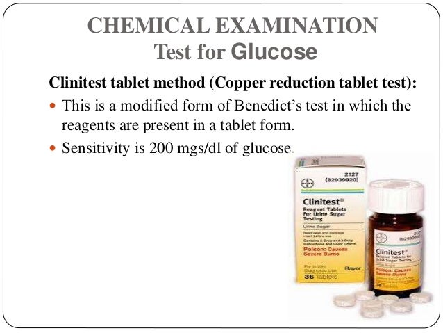 CHEMICAL EXAMINATION Test for Glucose Clinitest tablet method (Copper reduction tablet test):  This is a modified form of...