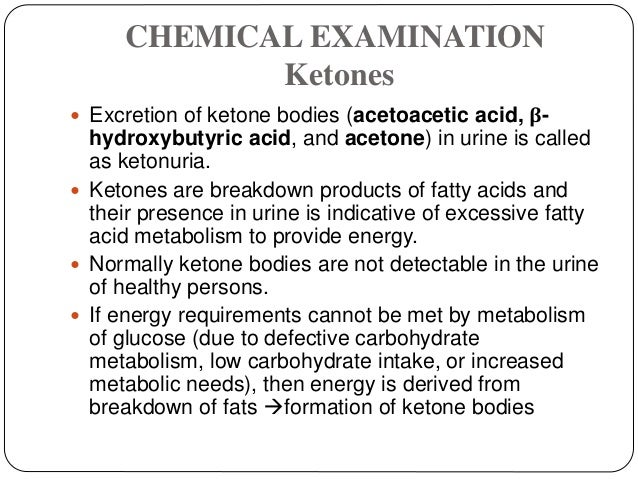 CHEMICAL EXAMINATION Ketones  Excretion of ketone bodies (acetoacetic acid, β- hydroxybutyric acid, and acetone) in urine...