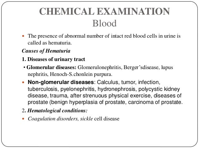 CHEMICAL EXAMINATION Blood  The presence of abnormal number of intact red blood cells in urine is called as hematuria. Ca...