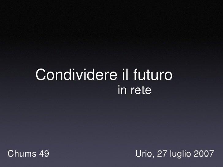 Urio, 27 luglio 2007 Condividere il futuro in rete Chums 49