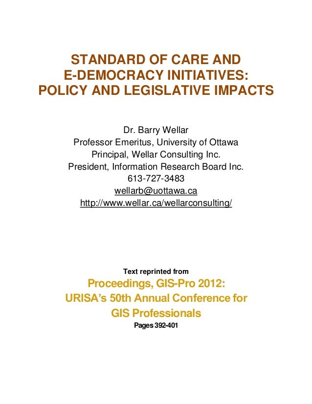 STANDARD OF CARE AND   E-DEMOCRACY INITIATIVES:POLICY AND LEGISLATIVE IMPACTS                 Dr. Barry Wellar    Professo...