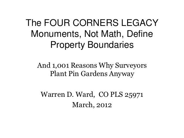 The FOUR CORNERS LEGACY Monuments, Not Math, Define     Property Boundaries  And 1,001 Reasons Why Surveyors     Plant Pin...