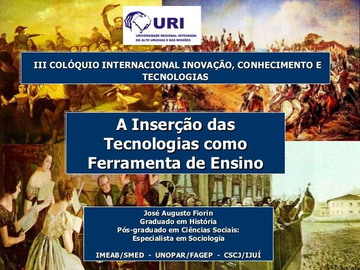 José Augusto Fiorin Graduado em História Pós-graduado em Ciências Sociais: Especialista em Sociologia IMEAB/SMED  -  UNOPA...