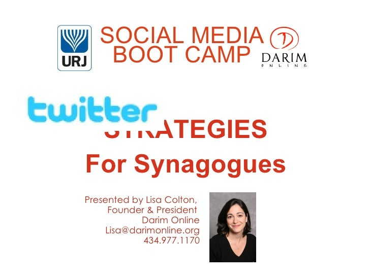 SOCIAL MEDIA   BOOT CAMP STRATEGIESFor Synagogues TWITTER STRATEGIESPresented by Lisa Colton, Darim OnlinePresented by Lis...