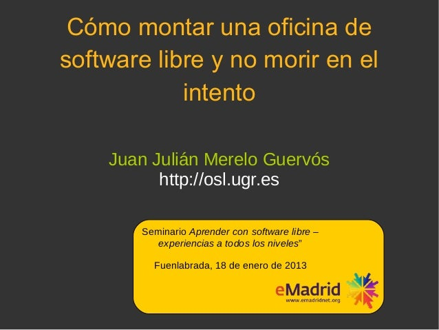 Cómo montar una oficina desoftware libre y no morir en el            intento    Juan Julián Merelo Guervós          http:/...