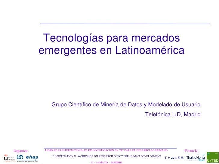 Tecnologías para mercados             emergentes en Latinoamérica                     Grupo Científico de Minería de Datos...
