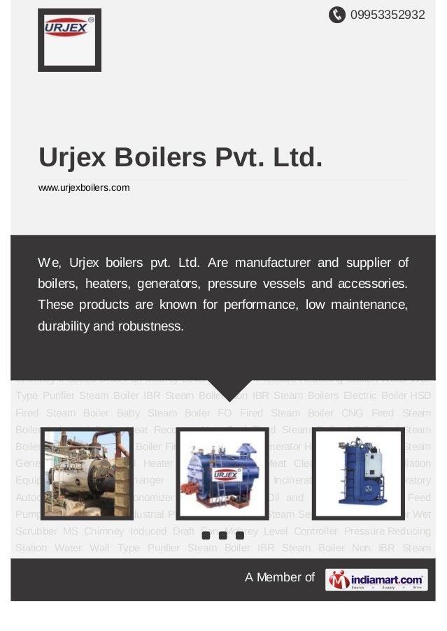 09953352932A Member ofUrjex Boilers Pvt. Ltd.www.urjexboilers.comSteam Boiler IBR Steam Boiler Non IBR Steam Boilers Elect...