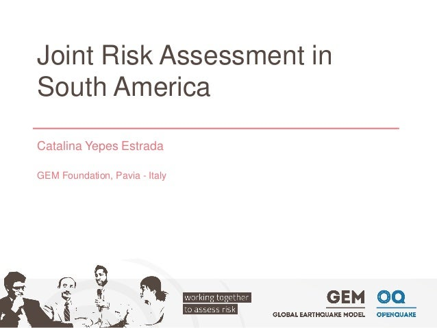 Joint Risk Assessment in South America  Catalina Yepes Estrada  GEM Foundation, Pavia -Italy