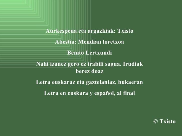 Aurkespena eta argazkiak: Txisto Abestia: Mendian loretxoa Benito Lertxundi Nahi izanez gero ez irabili sagua. Irudiak ber...