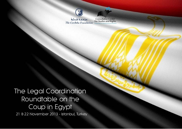 The Legal Coordination Roundtable on the Coup in Egypt 21 & 22 November 2013 - Istanbul, Turkey