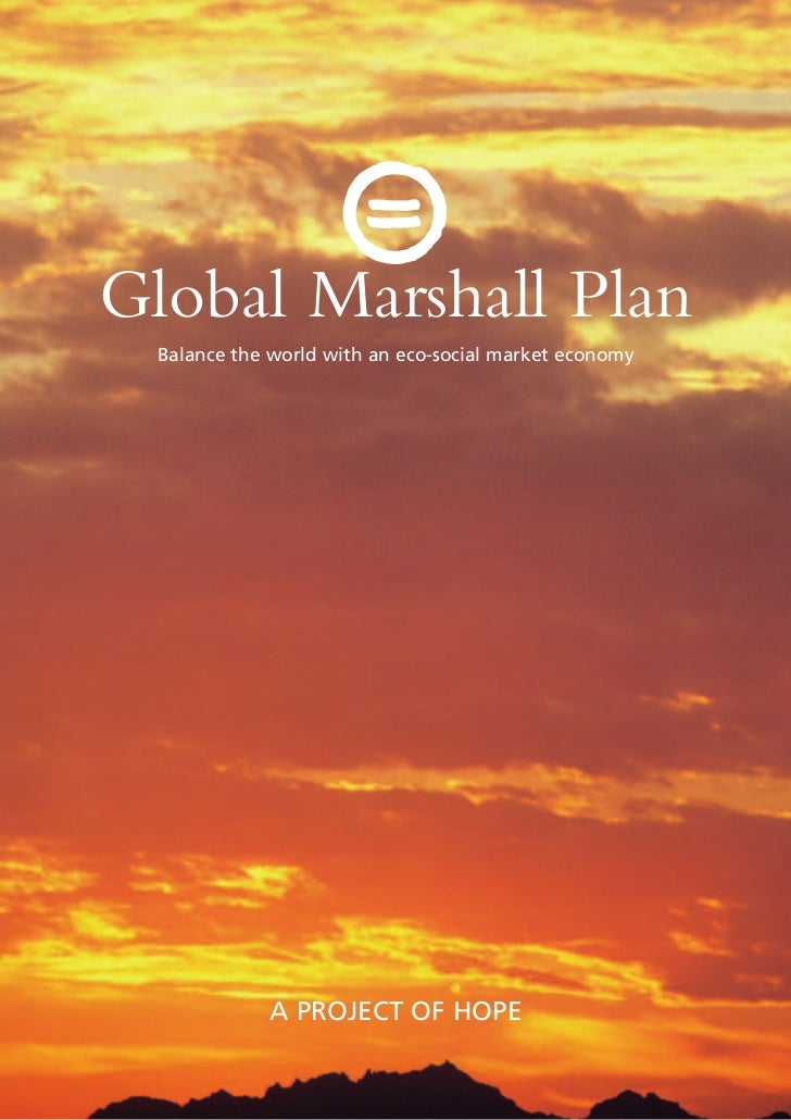Global Marshall Plan Balance the world with an eco-social market economy             A project of hope