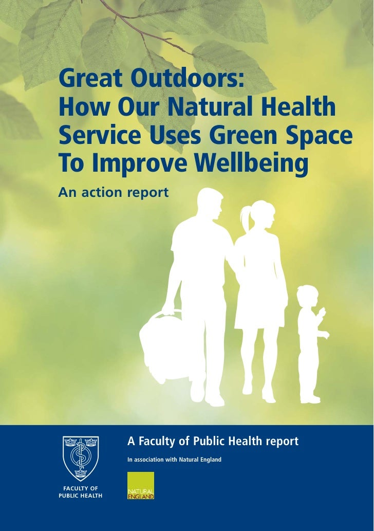 Great Outdoors:How Our Natural HealthService Uses Green SpaceTo Improve WellbeingAn action report                A Faculty...