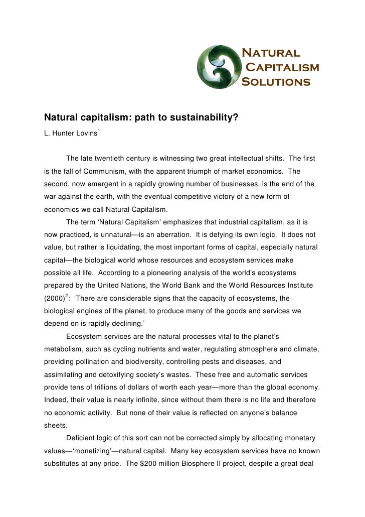Natural capitalism: path to sustainability?L. Hunter Lovins1       The late twentieth century is witnessing two great inte...