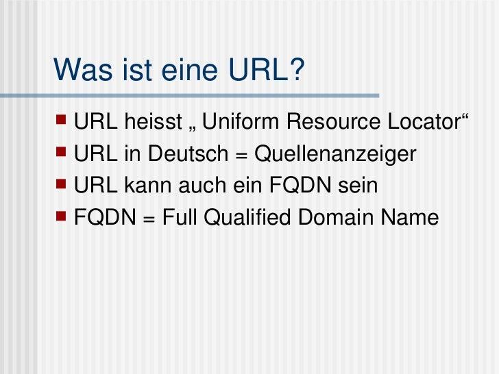 """Was ist eine URL? <ul><li>URL heisst """" Uniform Resource Locator"""" </li></ul><ul><li>URL in Deutsch = Quellenanzeiger </li><..."""