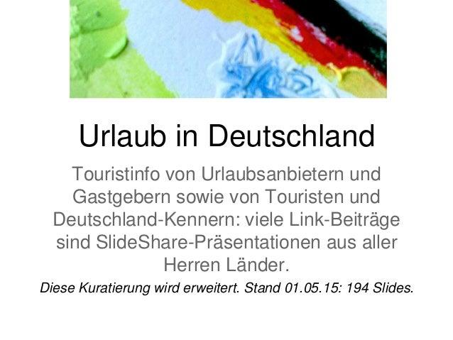 Urlaub in Deutschland Touristinfo von Urlaubsanbietern und Gastgebern sowie von Touristen und Deutschland-Kennern: viele L...
