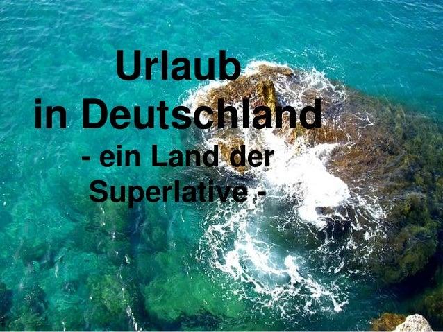 Urlaubin Deutschland- ein Land derSuperlative -