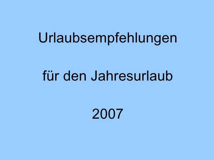 Urlaubsempfehlungen für den Jahresurlaub 2007
