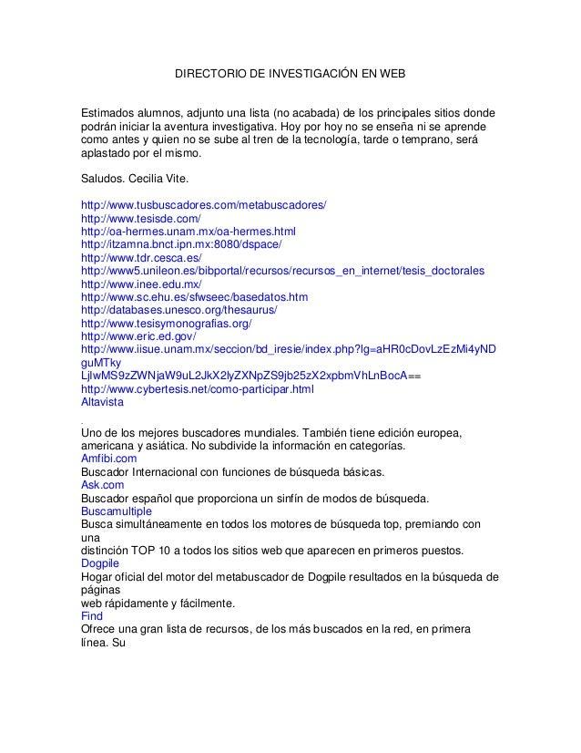 DIRECTORIO DE INVESTIGACIÓN EN WEB  Estimados alumnos, adjunto una lista (no acabada) de los principales sitios donde podr...