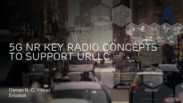 Osman N. C. Yilmaz Ericsson 5G NR key radio concepts to support URLLC
