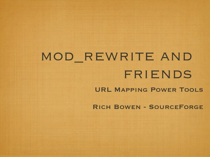 mod_rewrite and       friends     URL Mapping Power Tools     Rich Bowen - SourceForge