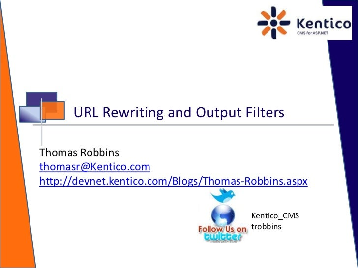 URL Rewriting and Output Filters<br />Thomas Robbins<br />thomasr@Kentico.com<br />http://devnet.kentico.com/Blogs/Thomas-...