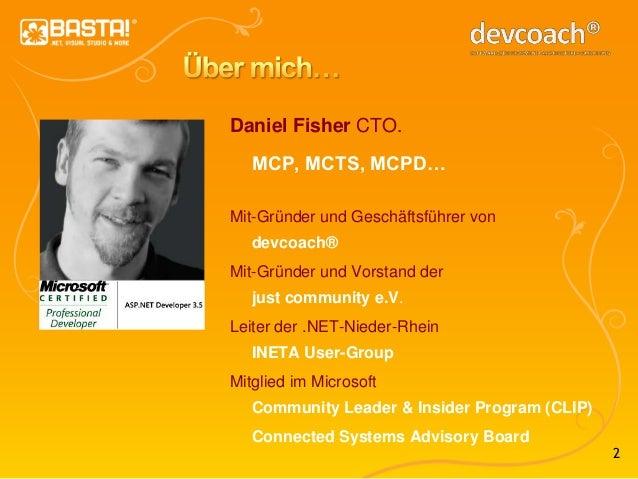 2 Daniel Fisher CTO. MCP, MCTS, MCPD… Mit-Gründer und Geschäftsführer von devcoach® Mit-Gründer und Vorstand der just comm...