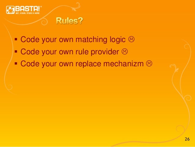 26  Code your own matching logic   Code your own rule provider   Code your own replace mechanizm 