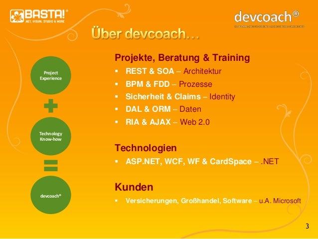 3 Projekte, Beratung & Training  REST & SOA – Architektur  BPM & FDD – Prozesse  Sicherheit & Claims – Identity  DAL &...
