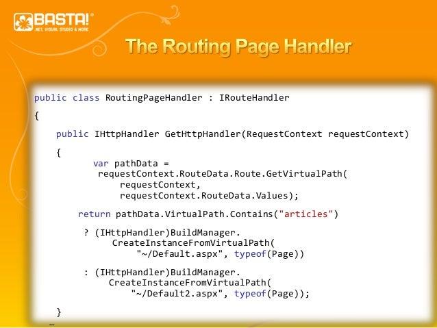 34 public class RoutingPageHandler : IRouteHandler { public IHttpHandler GetHttpHandler(RequestContext requestContext) { v...