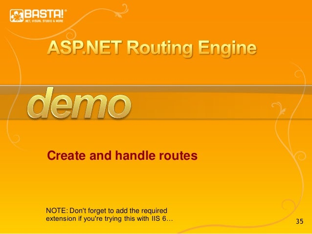 35 Create and handle routes NOTE: Don't forget to add the required extension if you're trying this with IIS 6…
