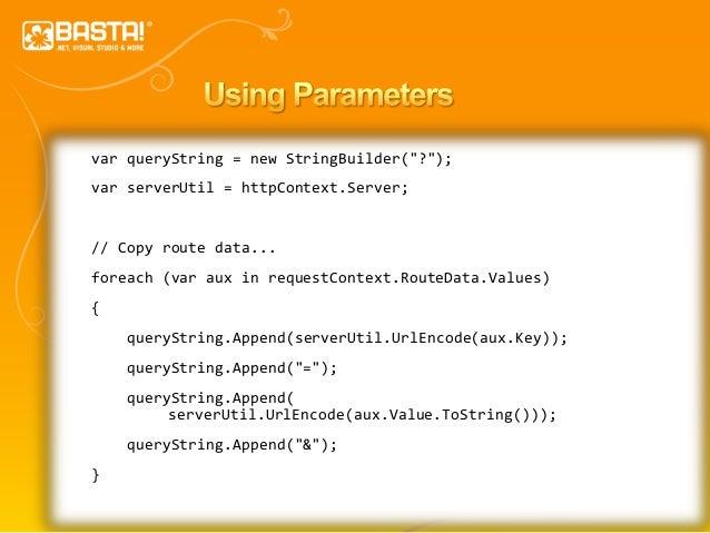 "38 var queryString = new StringBuilder(""?""); var serverUtil = httpContext.Server; // Copy route data... foreach (var aux i..."