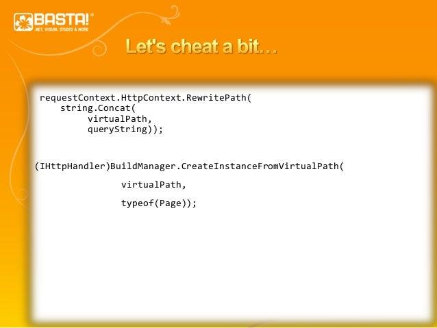 40 requestContext.HttpContext.RewritePath( string.Concat( virtualPath, queryString)); (IHttpHandler)BuildManager.CreateIns...