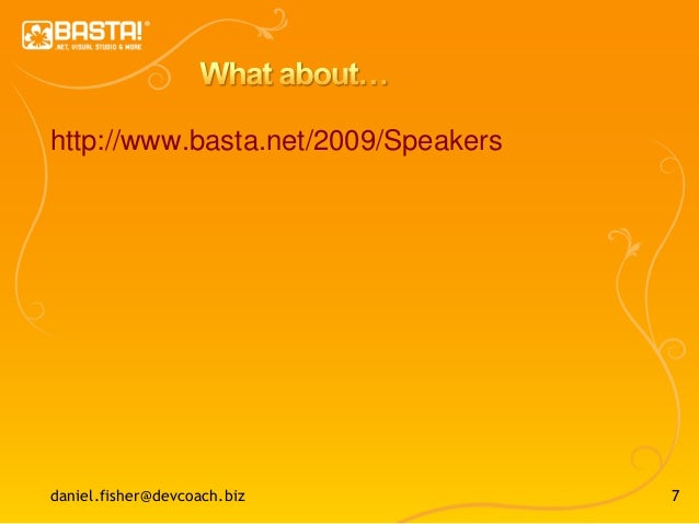 7 http://www.basta.net/2009/Speakers daniel.fisher@devcoach.biz