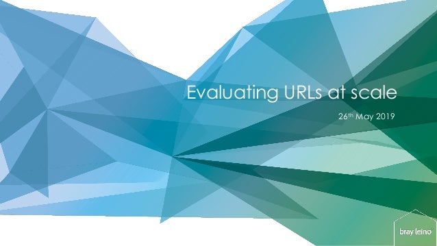 Evaluating URLs at scale 26th May 2019