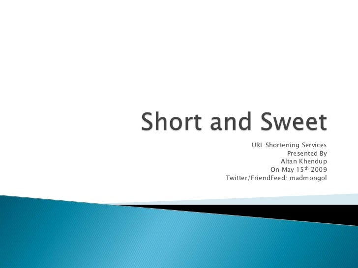URL Shortening Services                    Presented By                  Altan Khendup               On May 15th 2009 Twit...
