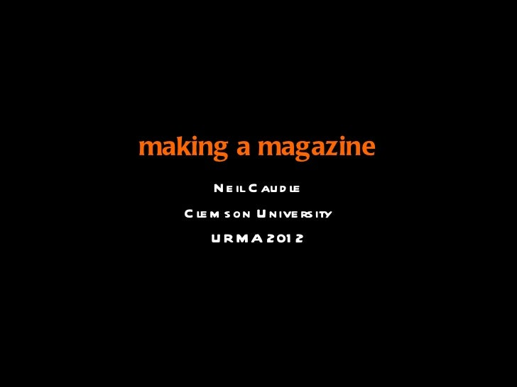 making a magazine        N e il C au d le   C le m s on U nive rs ity        U R M A 201 2